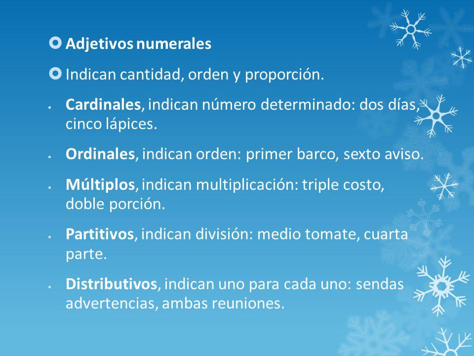 Adjetivos numerales Indican cantidad, orden y proporción.