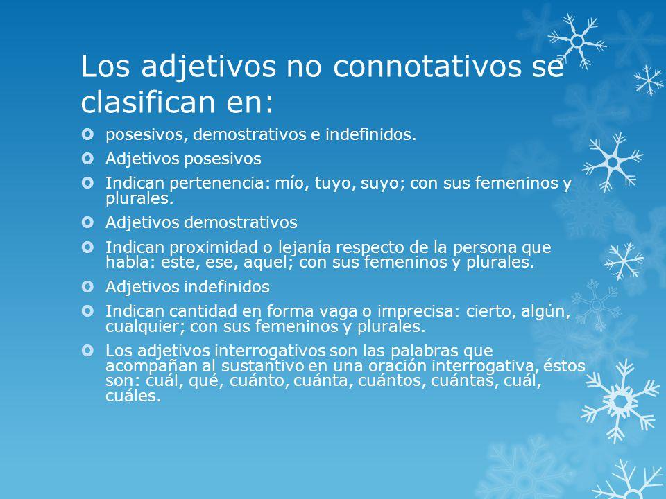 Los adjetivos no connotativos se clasifican en: posesivos, demostrativos e indefinidos.