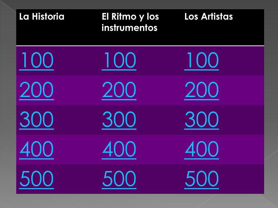 La HistoriaEl Ritmo y los instrumentos Los Artistas 100 200 300 400 500