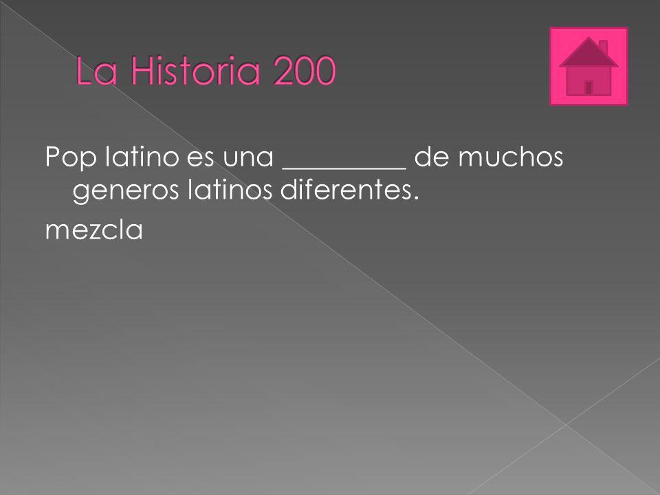 Pop latino es una _________ de muchos generos latinos diferentes. mezcla