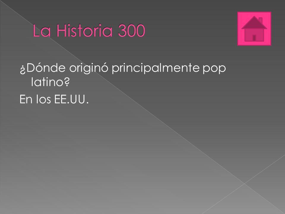¿Dónde originó principalmente pop latino? En los EE.UU.