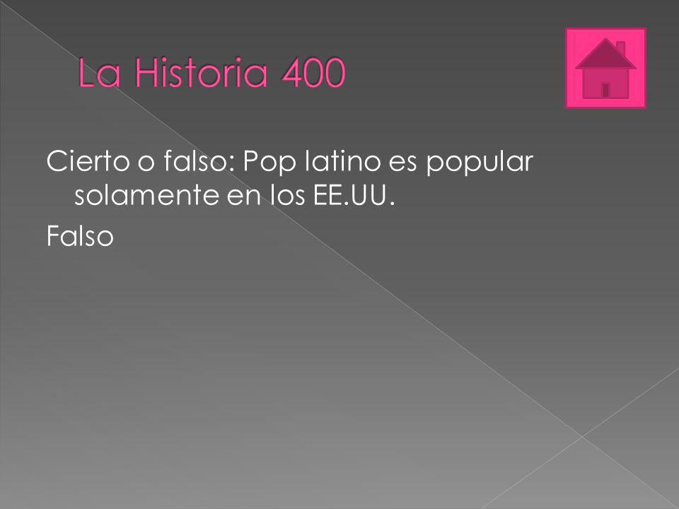 Cierto o falso: Pop latino es popular solamente en los EE.UU. Falso