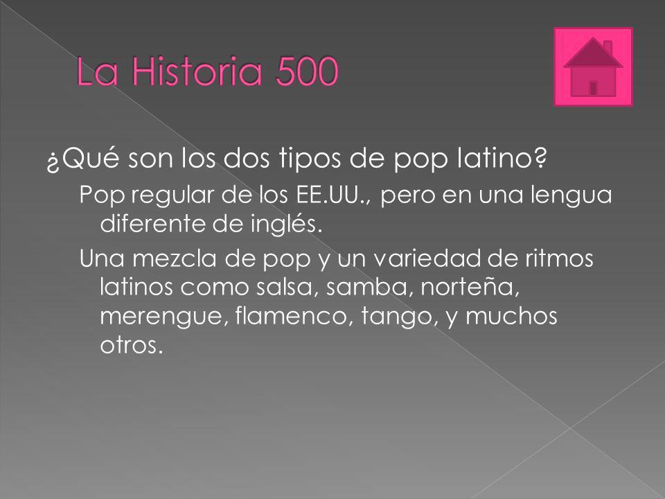 ¿Qué son los dos tipos de pop latino? Pop regular de los EE.UU., pero en una lengua diferente de inglés. Una mezcla de pop y un variedad de ritmos lat