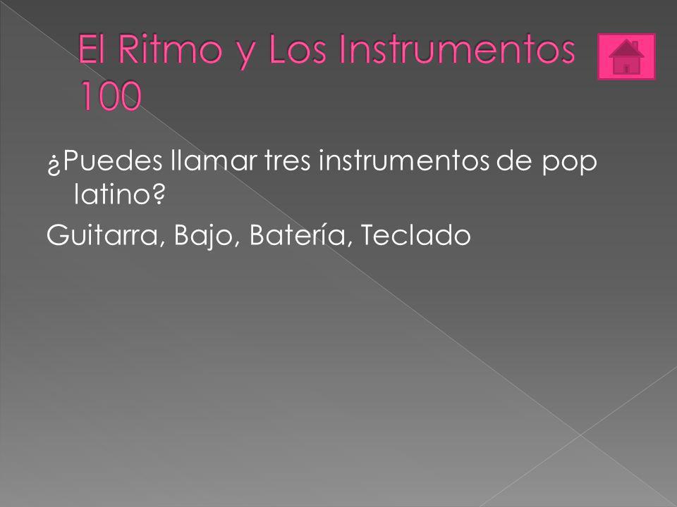 ¿Puedes llamar tres instrumentos de pop latino? Guitarra, Bajo, Batería, Teclado