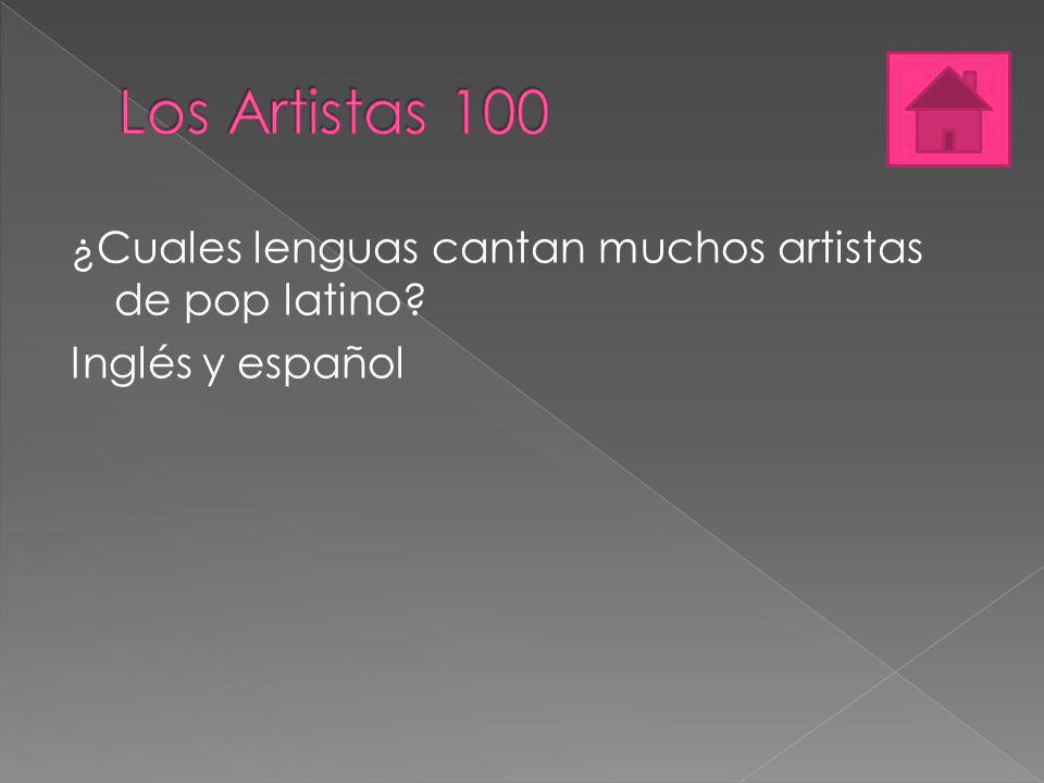 ¿Cuales lenguas cantan muchos artistas de pop latino? Inglés y español
