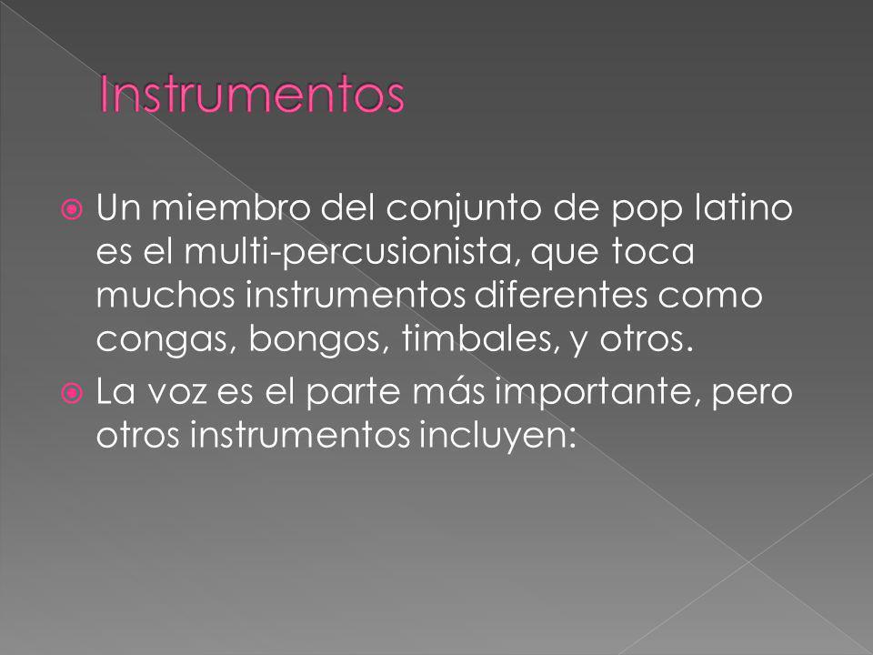 Un miembro del conjunto de pop latino es el multi-percusionista, que toca muchos instrumentos diferentes como congas, bongos, timbales, y otros. La vo