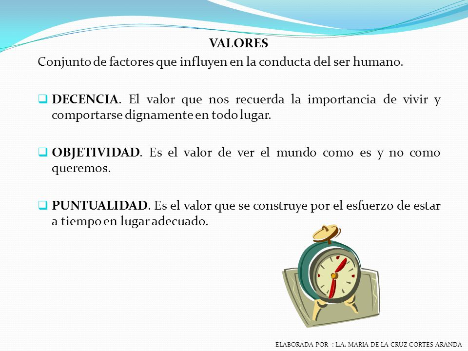 VALORES Conjunto de factores que influyen en la conducta del ser humano.