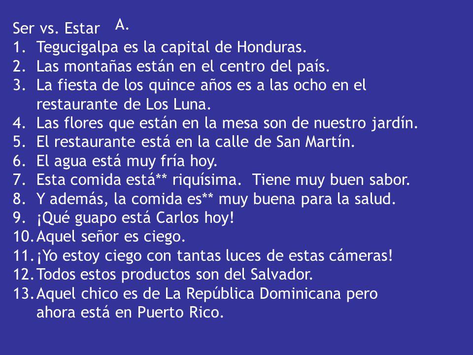 Ser vs.Estar 1.Tegucigalpa es la capital de Honduras.