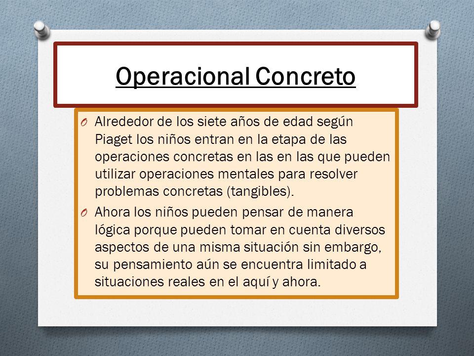 Operacional Concreto O Alrededor de los siete años de edad según Piaget los niños entran en la etapa de las operaciones concretas en las en las que pu