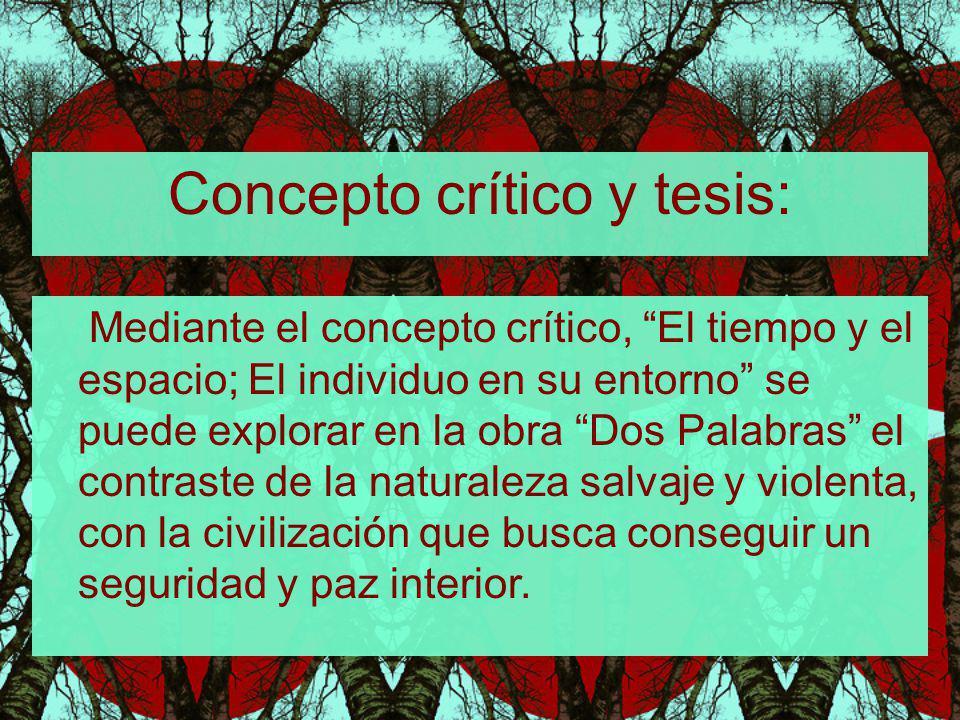 Concepto crítico y tesis: Mediante el concepto crítico, El tiempo y el espacio; El individuo en su entorno se puede explorar en la obra Dos Palabras e