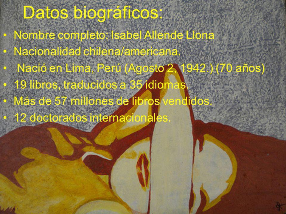 Datos biográficos: Nombre completo: Isabel Allende Llona Nacionalidad chilena/americana. Nació en Lima, Perú (Agosto 2, 1942.) (70 años) 19 libros, tr