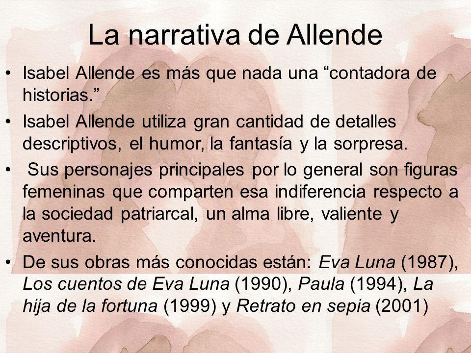 La narrativa de Allende Isabel Allende es más que nada una contadora de historias. Isabel Allende utiliza gran cantidad de detalles descriptivos, el h