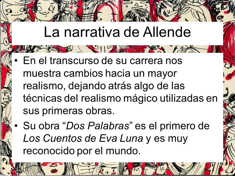 La narrativa de Allende En el transcurso de su carrera nos muestra cambios hacia un mayor realismo, dejando atrás algo de las técnicas del realismo má