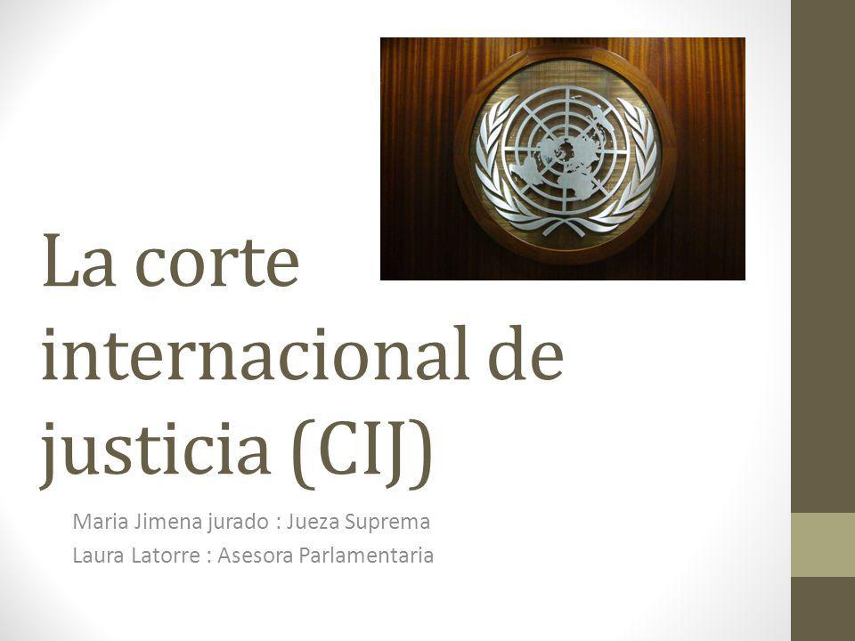 La corte internacional de justicia (CIJ) Maria Jimena jurado : Jueza Suprema Laura Latorre : Asesora Parlamentaria