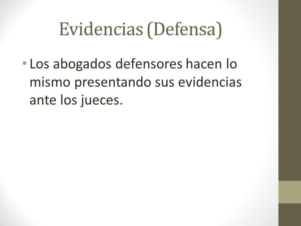 Evidencias (Defensa) Los abogados defensores hacen lo mismo presentando sus evidencias ante los jueces.