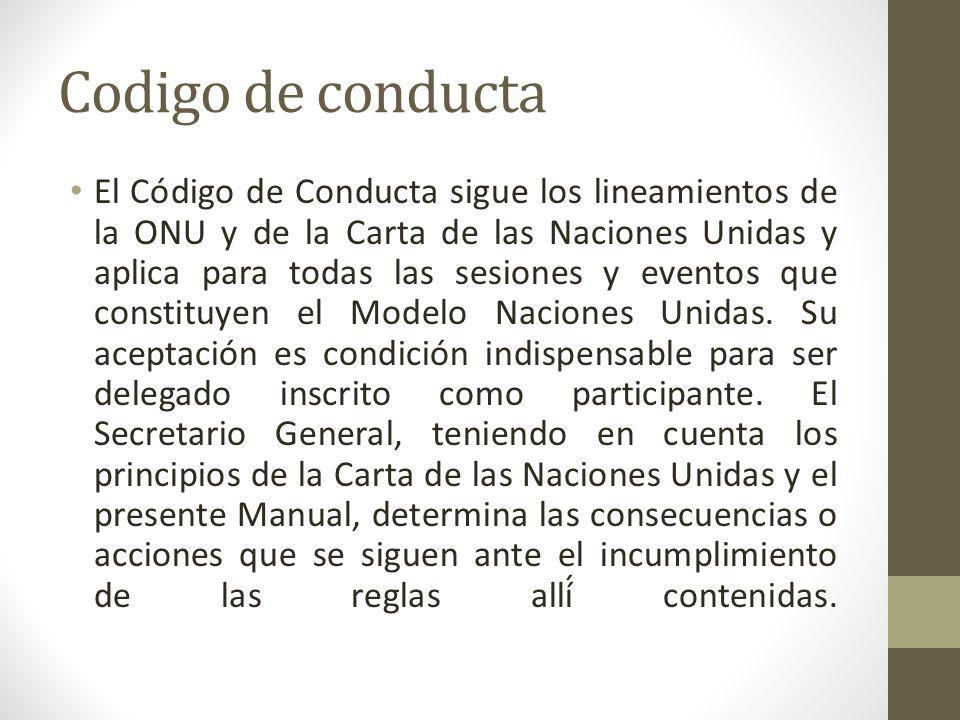 Codigo de conducta El Código de Conducta sigue los lineamientos de la ONU y de la Carta de las Naciones Unidas y aplica para todas las sesiones y eventos que constituyen el Modelo Naciones Unidas.