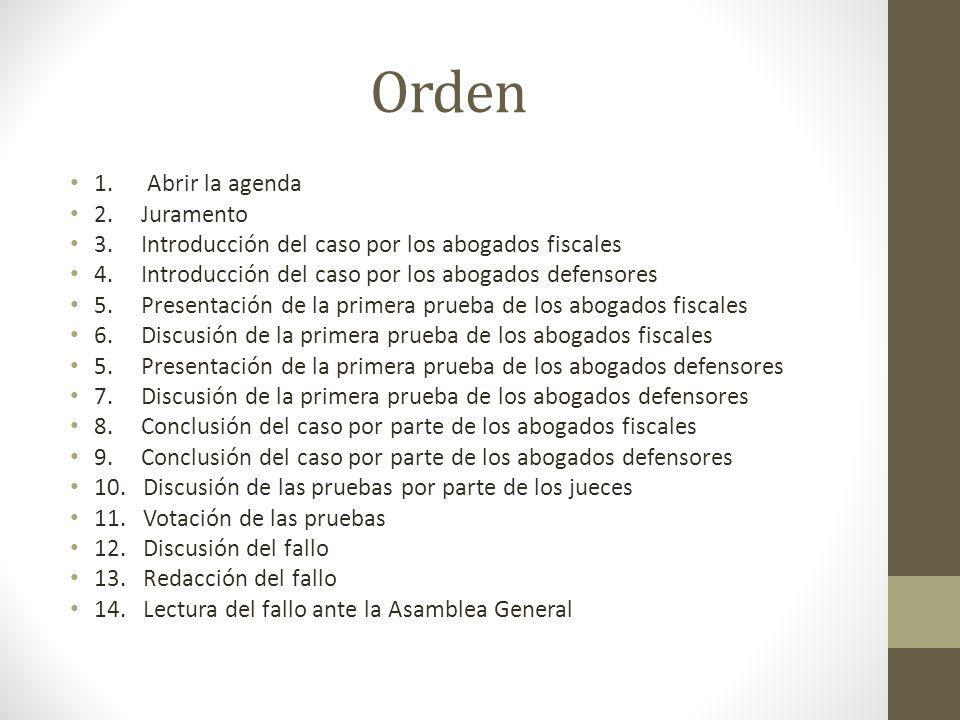 Orden 1.Abrir la agenda 2. Juramento 3. Introducción del caso por los abogados fiscales 4.