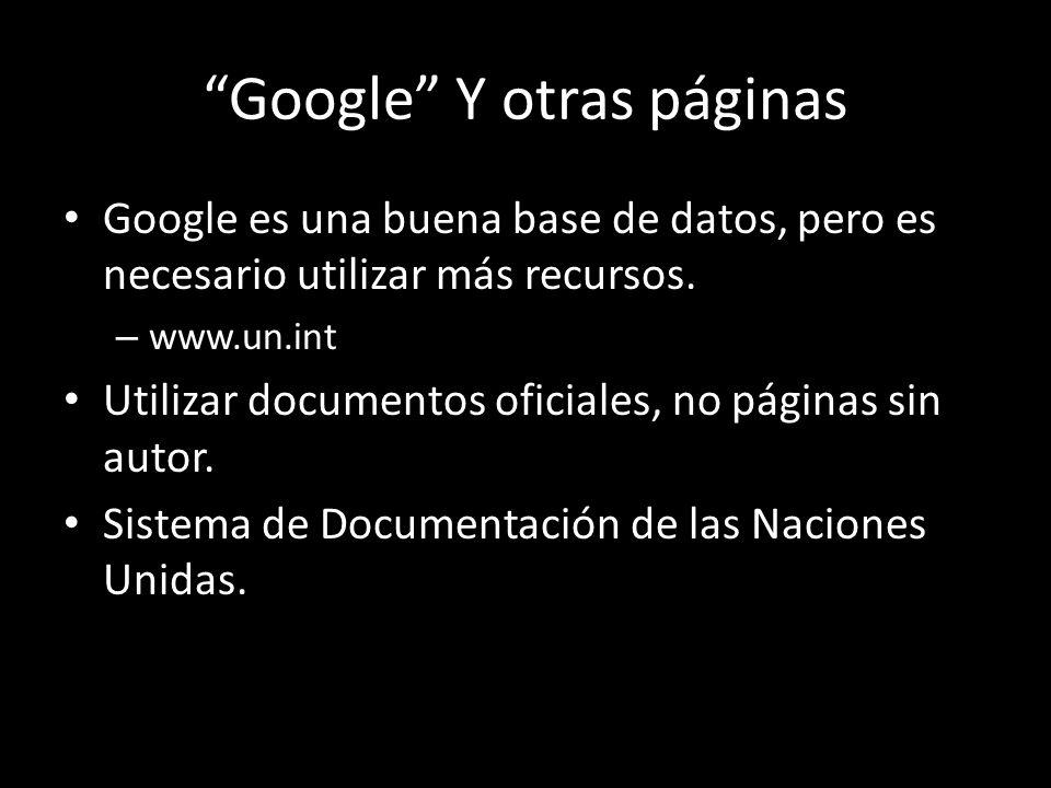Google Y otras páginas Google es una buena base de datos, pero es necesario utilizar más recursos. – www.un.int Utilizar documentos oficiales, no pági