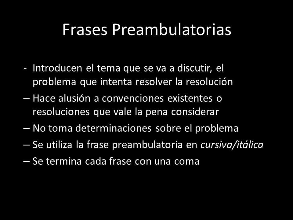Frases Preambulatorias -Introducen el tema que se va a discutir, el problema que intenta resolver la resolución – Hace alusión a convenciones existent