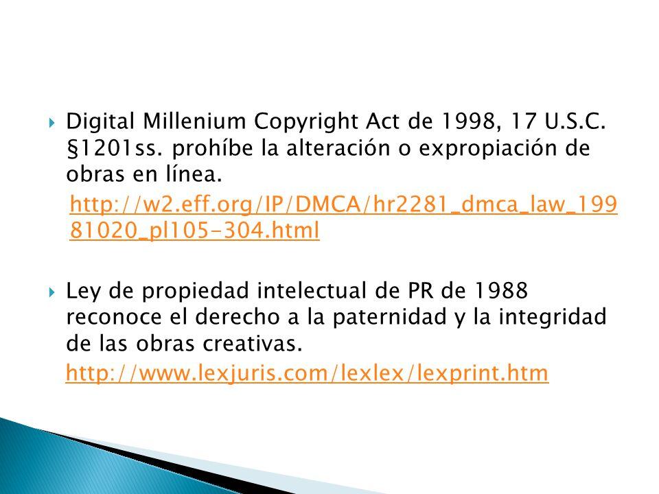 Digital Millenium Copyright Act de 1998, 17 U.S.C. §1201ss. prohíbe la alteración o expropiación de obras en línea. http://w2.eff.org/IP/DMCA/hr2281_d