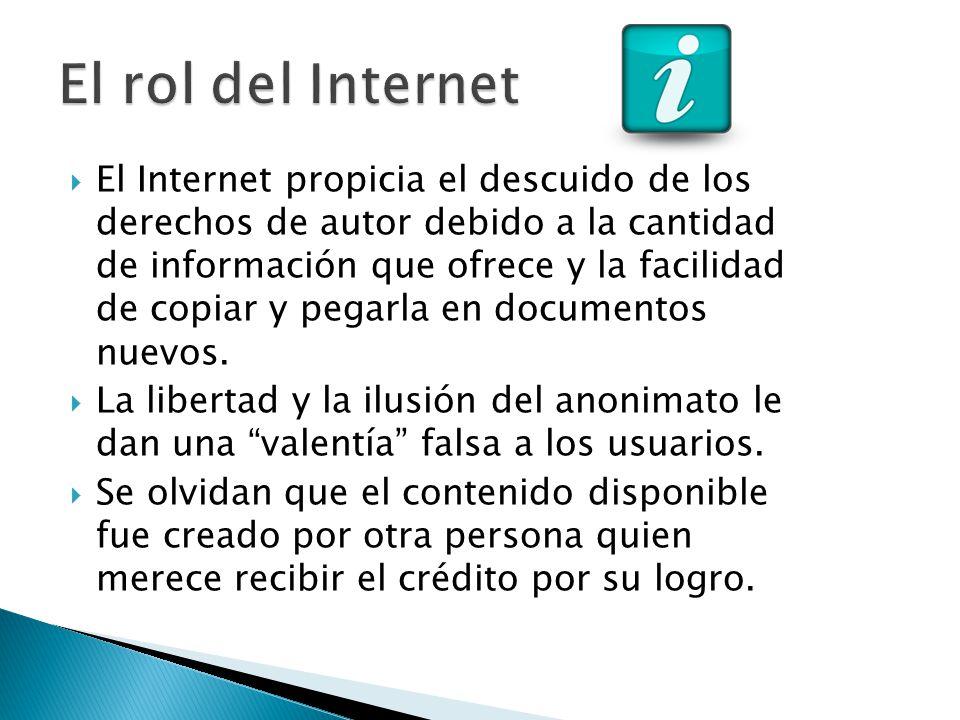 El Internet propicia el descuido de los derechos de autor debido a la cantidad de información que ofrece y la facilidad de copiar y pegarla en documen
