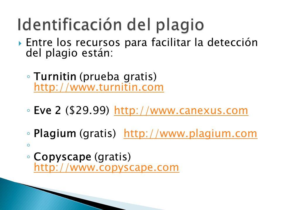 Entre los recursos para facilitar la detección del plagio están: Turnitin (prueba gratis) http://www.turnitin.com http://www.turnitin.com Eve 2 ($29.9