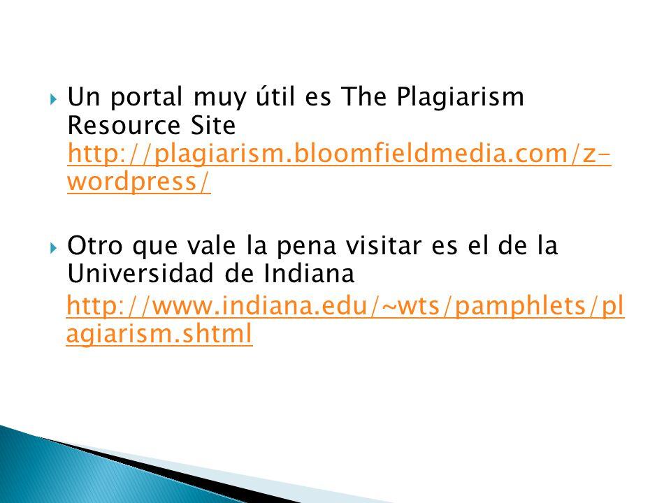 Un portal muy útil es The Plagiarism Resource Site http://plagiarism.bloomfieldmedia.com/z- wordpress/ http://plagiarism.bloomfieldmedia.com/z- wordpr
