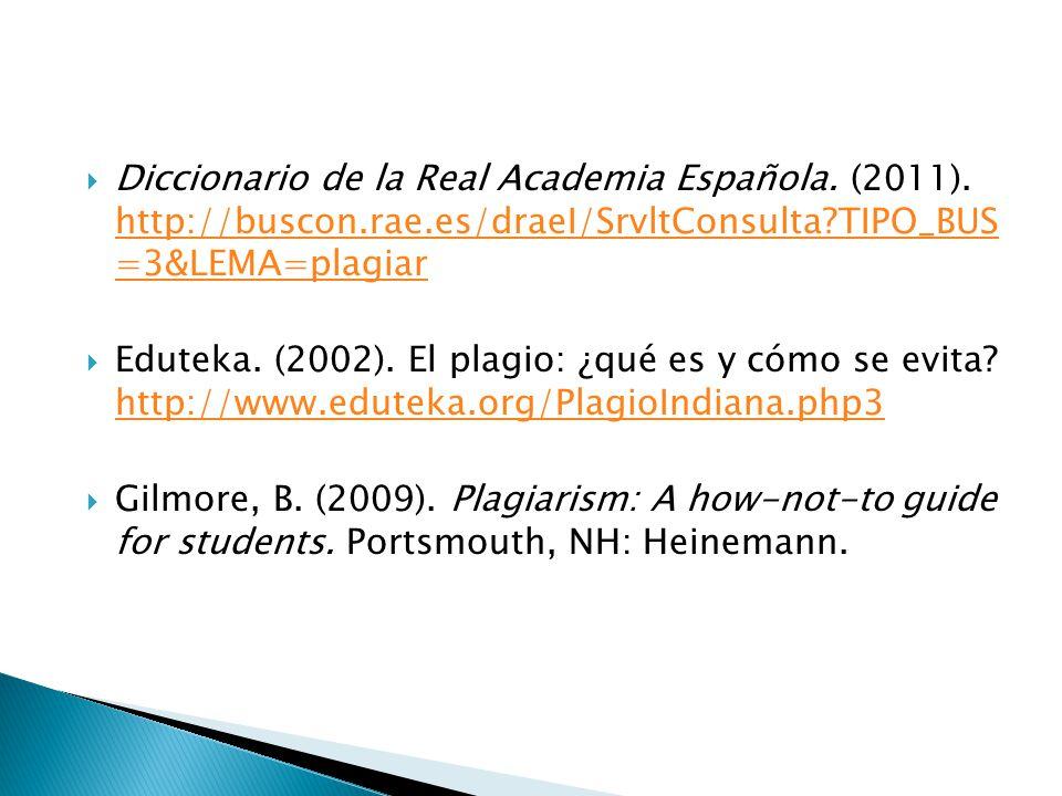 Diccionario de la Real Academia Española. (2011). http://buscon.rae.es/draeI/SrvltConsulta?TIPO_BUS =3&LEMA=plagiar http://buscon.rae.es/draeI/SrvltCo