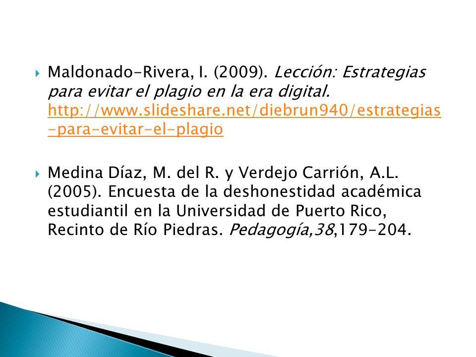 Maldonado-Rivera, I. (2009). Lección: Estrategias para evitar el plagio en la era digital. http://www.slideshare.net/diebrun940/estrategias -para-evit