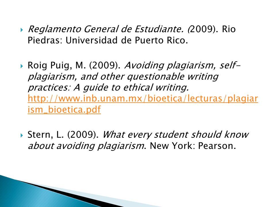Reglamento General de Estudiante. (2009). Rio Piedras: Universidad de Puerto Rico. Roig Puig, M. (2009). Avoiding plagiarism, self- plagiarism, and ot