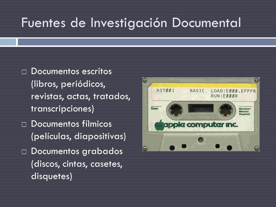 Fuentes de Investigación Documental Documentos escritos (libros, periódicos, revistas, actas, tratados, transcripciones) Documentos fílmicos (película