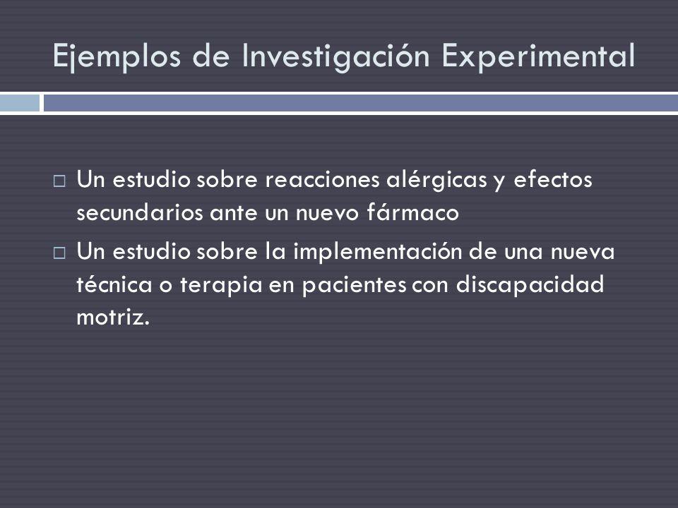 Ejemplos de Investigación Experimental Un estudio sobre reacciones alérgicas y efectos secundarios ante un nuevo fármaco Un estudio sobre la implement
