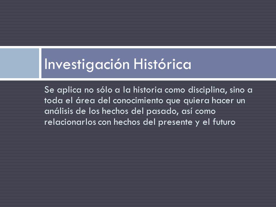 Se aplica no sólo a la historia como disciplina, sino a toda el área del conocimiento que quiera hacer un análisis de los hechos del pasado, así como