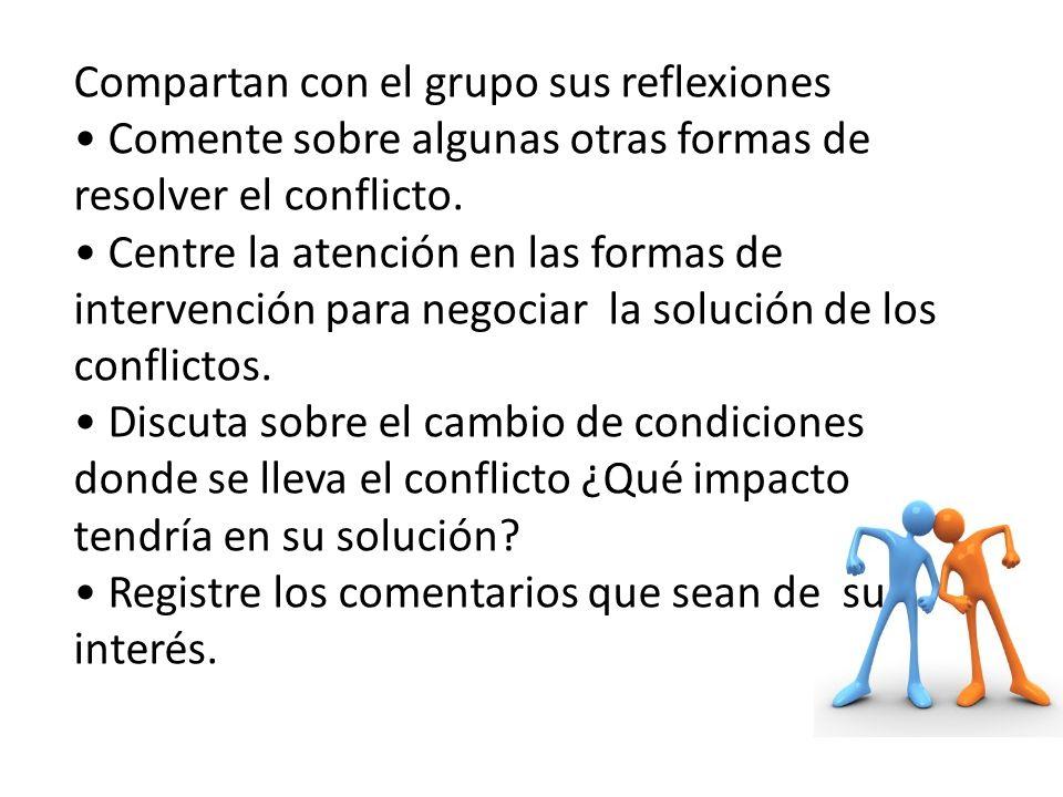 Compartan con el grupo sus reflexiones Comente sobre algunas otras formas de resolver el conflicto. Centre la atención en las formas de intervención p