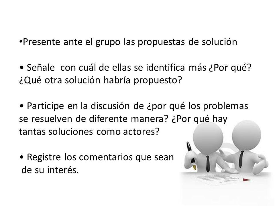 Presente ante el grupo las propuestas de solución Señale con cuál de ellas se identifica más ¿Por qué? ¿Qué otra solución habría propuesto? Participe