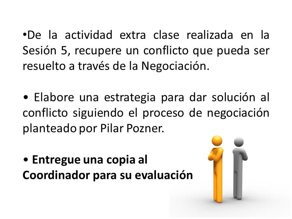 De la actividad extra clase realizada en la Sesión 5, recupere un conflicto que pueda ser resuelto a través de la Negociación. Elabore una estrategia
