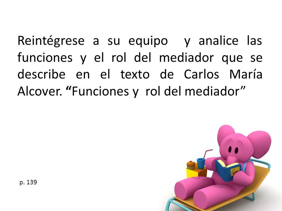 Reintégrese a su equipo y analice las funciones y el rol del mediador que se describe en el texto de Carlos María Alcover. Funciones y rol del mediado