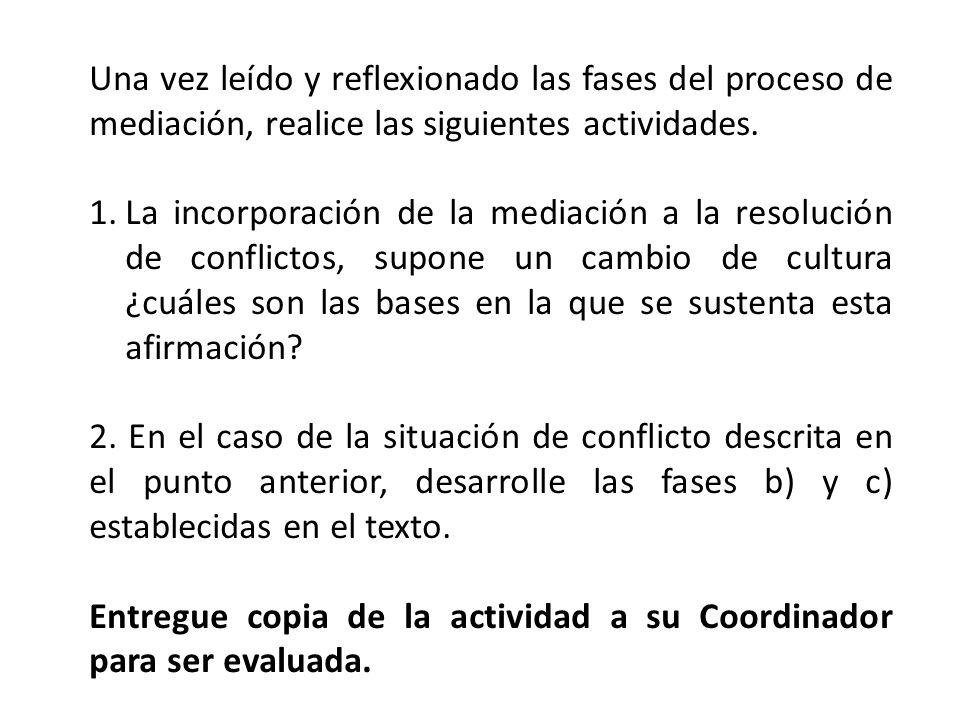 Una vez leído y reflexionado las fases del proceso de mediación, realice las siguientes actividades. 1.La incorporación de la mediación a la resolució