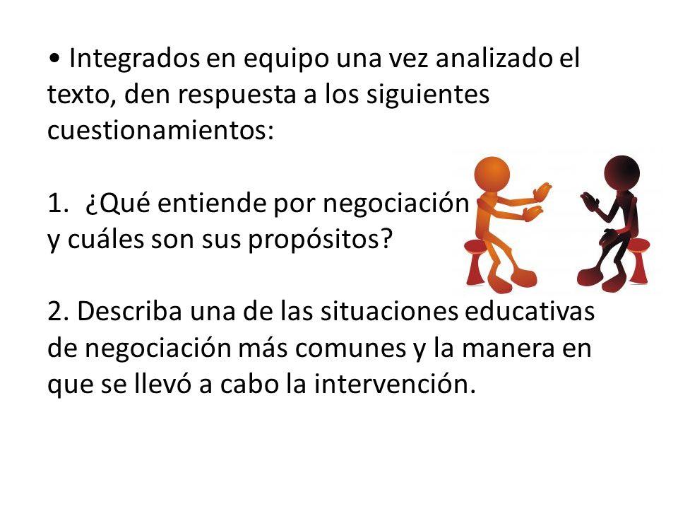 Integrados en equipo una vez analizado el texto, den respuesta a los siguientes cuestionamientos: 1.¿Qué entiende por negociación y cuáles son sus pro