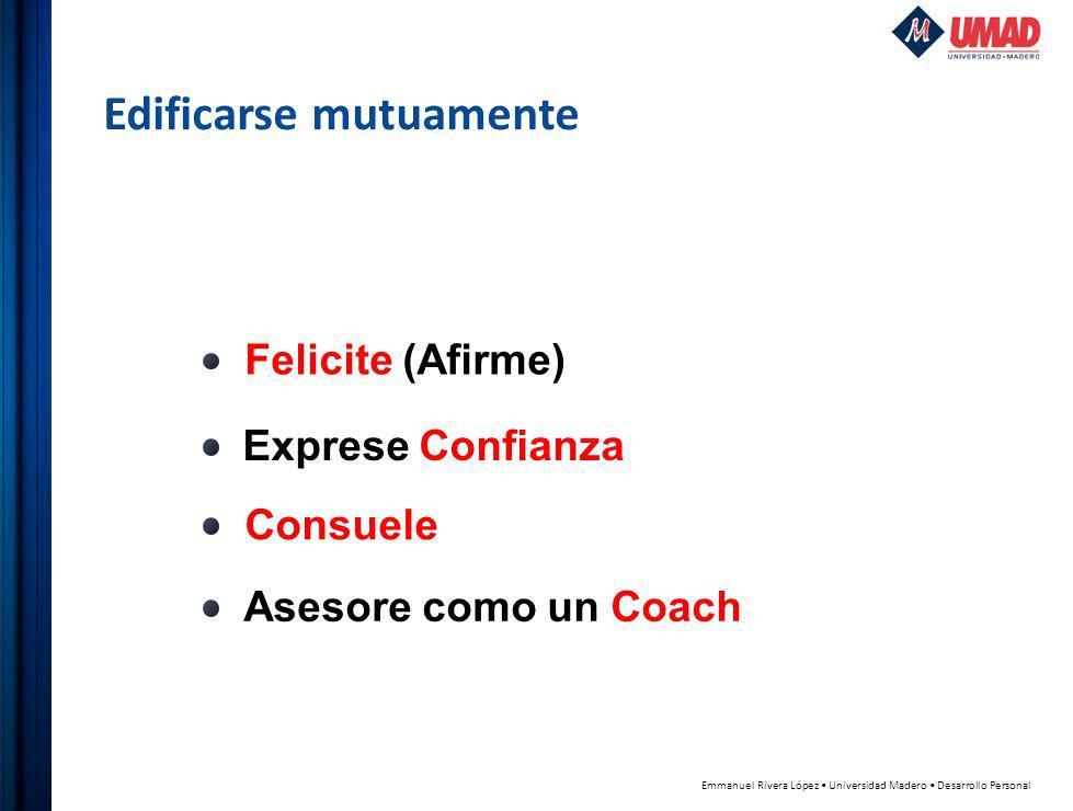 Emmanuel Rivera López Universidad Madero Desarrollo Personal Felicite (Afirme) Exprese Confianza Consuele Asesore como un Coach Edificarse mutuamente