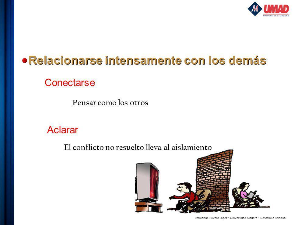 Emmanuel Rivera López Universidad Madero Desarrollo Personal Conectarse Pensar como los otros Aclarar El conflicto no resuelto lleva al aislamiento Relacionarse intensamente con los demás