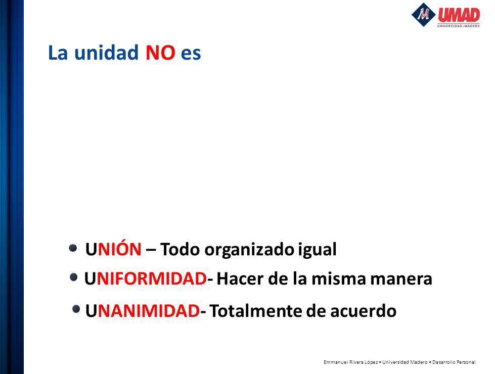 UNIÓN – Todo organizado igual UNIFORMIDAD- Hacer de la misma manera UNANIMIDAD- Totalmente de acuerdo La unidad NO es