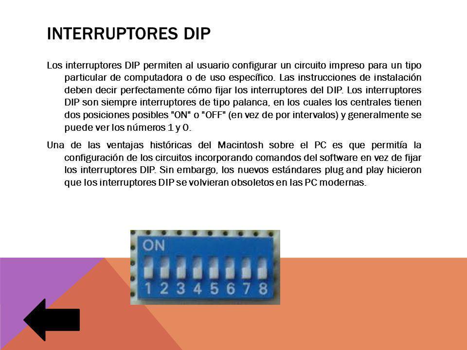 INTERRUPTORES DIP Los interruptores DIP permiten al usuario configurar un circuito impreso para un tipo particular de computadora o de uso específico.