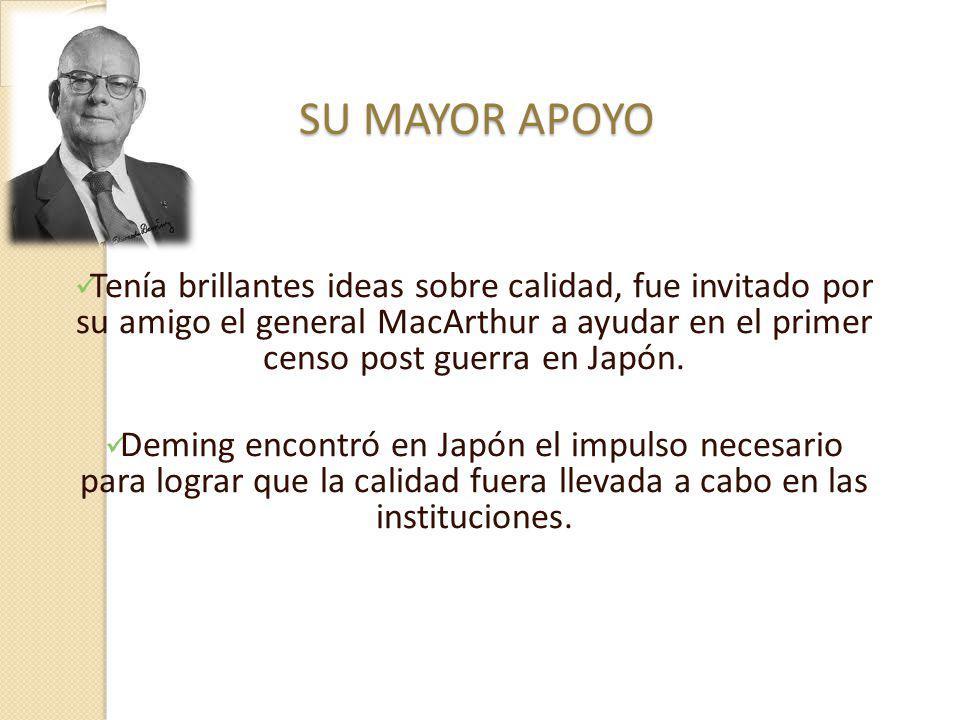 SU MAYOR APOYO Tenía brillantes ideas sobre calidad, fue invitado por su amigo el general MacArthur a ayudar en el primer censo post guerra en Japón.