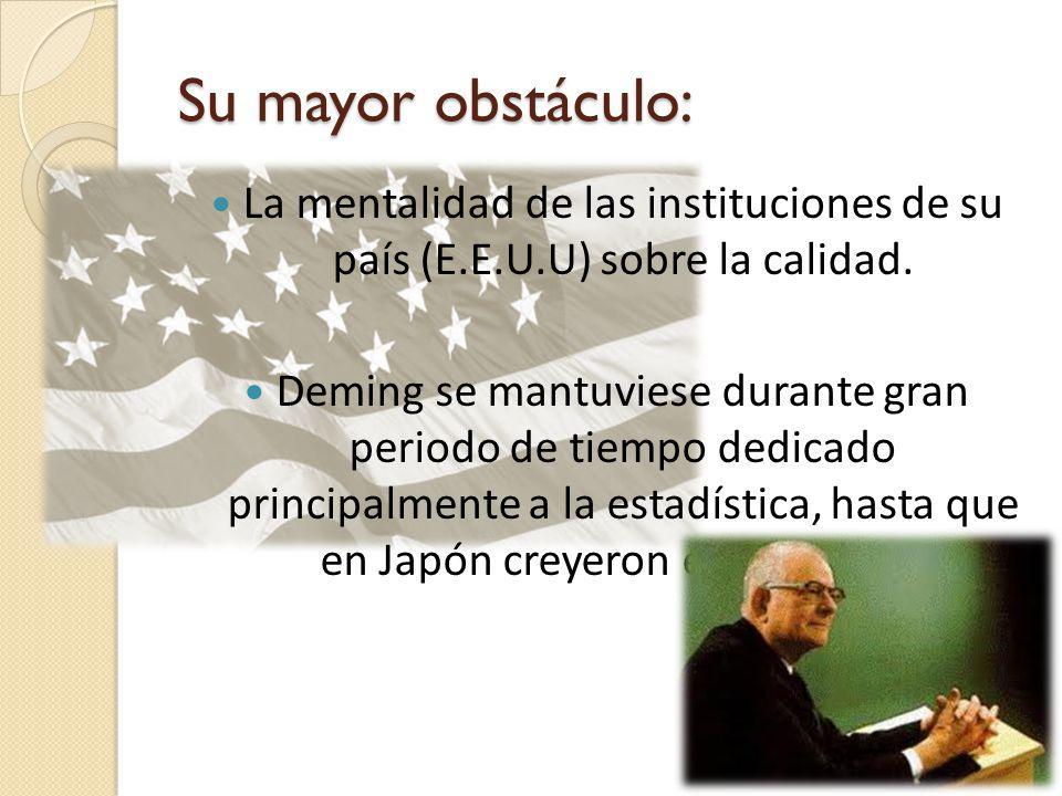 La mentalidad de las instituciones de su país (E.E.U.U) sobre la calidad. Deming se mantuviese durante gran periodo de tiempo dedicado principalmente