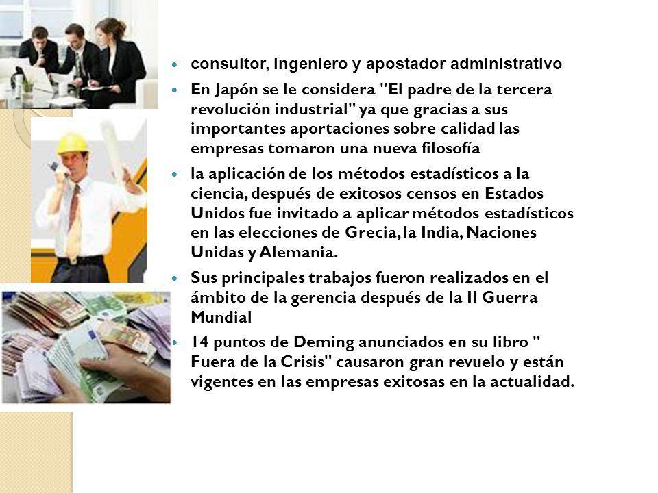 consultor, ingeniero y apostador administrativo En Japón se le considera