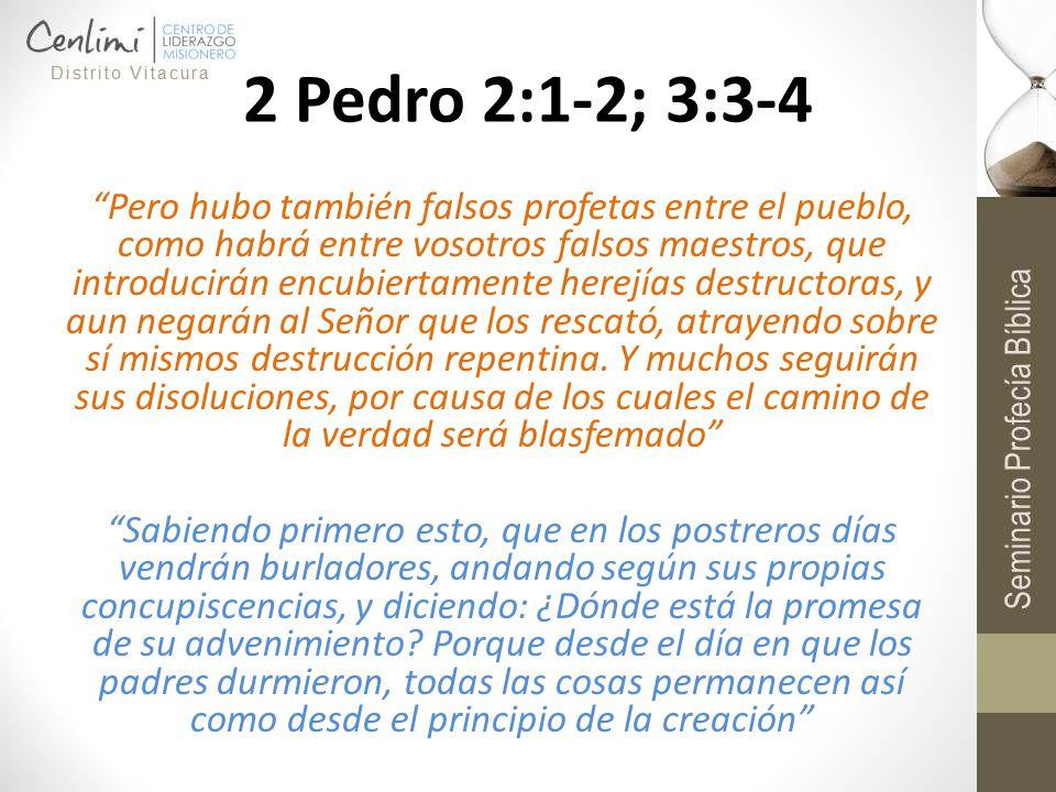 2 Pedro 2:1-2; 3:3-4 Pero hubo también falsos profetas entre el pueblo, como habrá entre vosotros falsos maestros, que introducirán encubiertamente he