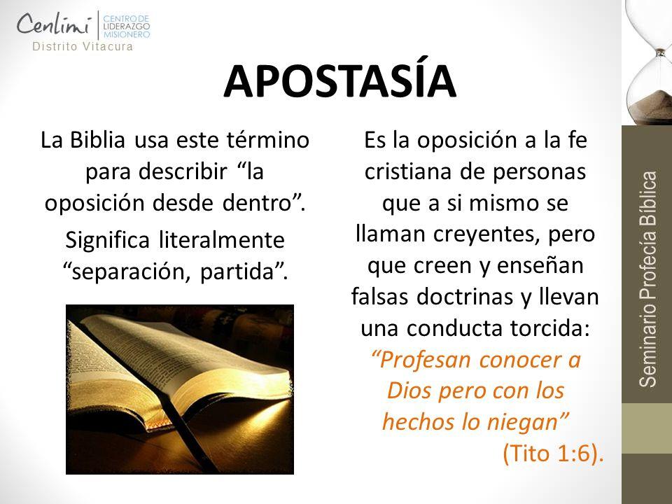 APOSTASÍA La Biblia usa este término para describir la oposición desde dentro. Significa literalmente separación, partida. Es la oposición a la fe cri