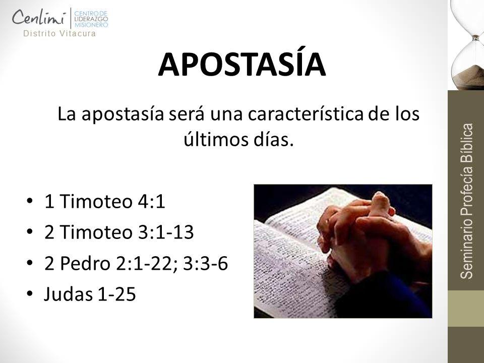APOSTASÍA La apostasía será una característica de los últimos días. 1 Timoteo 4:1 2 Timoteo 3:1-13 2 Pedro 2:1-22; 3:3-6 Judas 1-25