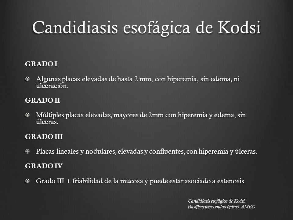 Candidiasis esofágica de Kodsi GRADO I Algunas placas elevadas de hasta 2 mm, con hiperemia, sin edema, ni ulceración. GRADO II Múltiples placas eleva